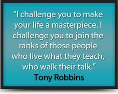 Our dreams are great; do we aim to be great as we pursue dreams? We have the quote of the week from Tony Robbins; I challenge you to make your life a masterpiece. I challenge you to join the ranks of those people, who live what they teach, who walk their talk.
