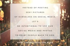 """Instead of posting sexy pictures of ourselves on social media, let's be intentional to use our social media and photos to point people back to God."" - GirlDefined.com"