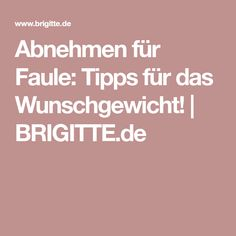 Abnehmen für Faule: Tipps für das Wunschgewicht! | BRIGITTE.de Weights, Slim, Losing Weight, Health, Tips