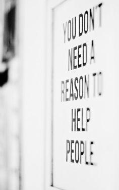 Вам не нужен  повод, чтобы помочь  людям