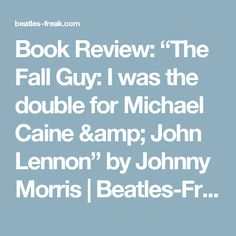 """Book Review: """"The Fall Guy: I was the double for Michael Caine & John Lennon"""" by Johnny Morris   Beatles-Freak's Reviews"""