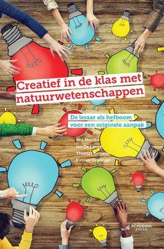 Creatief in de klas met natuurwetenschappen : de leraar als hefboom voor een originele aanpak - Bea Merckx, Thomas Remerie, Kirsten Devlieger #creativiteit #natuurwetenschappen - plaatsnr. 456.5/001