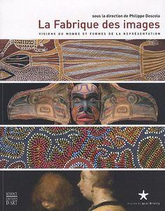 Amazon.fr - La Fabrique des images : Visions du monde et formes de la représentation - Philippe Descola, Collectif - Livres