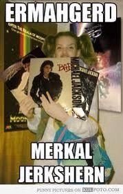ERMAHGERD Michael Jackson!
