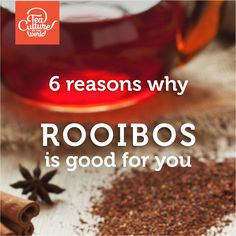 6 reasons why Rooibos is good for you. teacultureoftheworld.com