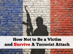 The horrific tragedy in Paris reminds us that we need to stay alert and on guard  Learn how not to be a victim and survive a terrorist attack.