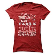 I turn thread and fabric into quilts T Shirts, Hoodie Sweatshirts