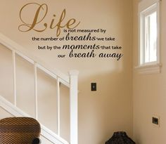 Wall Decal Life is not measured by the number of breaths we take but by the moments that take our br Vinyl Wall Art, Wall Art Decor, Wall Stickers, Wall Decals, Wall Quotes, Wall Sayings, Number, Home Decor, Decorating Ideas