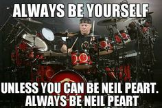 Always wanted to be a drummer so I would be Neil Pert but a girl version