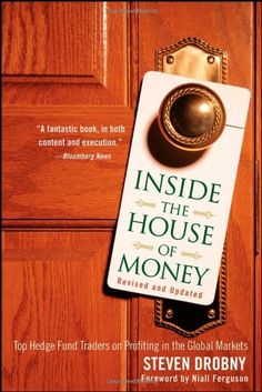 Bestseller Books Online Inside the House of Money, Revised and Updated: Top Hedge Fund Traders on Profiting in the Global Markets Steven Drobny, Niall Ferguson $11.53  - http://www.ebooknetworking.net/books_detail-047037909X.html