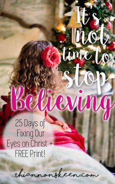 Day 18: It is not time to stop believing + FREE prints until Christmas