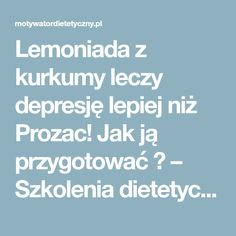 Lemoniada z kurkumy leczy depresję lepiej niż Prozac! Jak ją przygotować ? – Szkolenia dietetyczne My Favorite Food, Favorite Recipes, Simple Life Hacks, Healthy Beauty, Beauty Recipe, Menopause, Food Inspiration, Food And Drink, Drinks