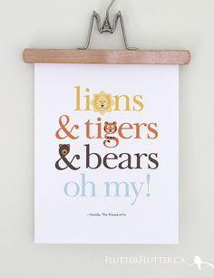 Animal illustrations are incorporated into this typographic art print. Based on the quote from Wizard of Oz. Lions & tigers & bears, oh my! Perfect for a baby shower gift!