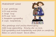 So True!!!! Recipe for Friendship | Here is a cake with no calories but contains many rewards!!!...:)