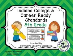 Indiana College and Career Ready Standards- 5th Grade  These are the new Indiana Academic Standards (Now called Indiana College and Career Ready Standards) for 5th grade. Included in this pack are Math, Language Arts, Reading, Speaking & Listening and Media.