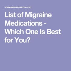 List of Migraine Medications - Which One Is Best for You?