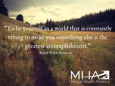 """To be yourself in a world that is constantly trying to make you something else is the greatest accomplishment."" -Ralph Waldo Emerson"