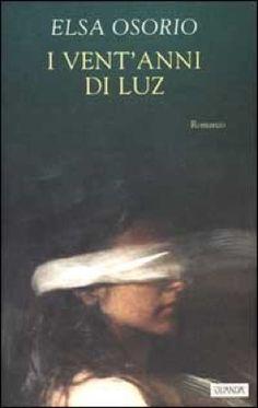"""#letteredalmondo #TagebucheinesBücherwurms """"I vent'anni di Luz di Elsa Osorio. Una storia nella Storia – Luce fuori da un cono d'ombra"""""""