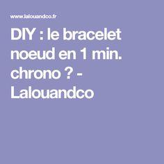DIY : le bracelet noeud en 1 min. chrono ☆ - Lalouandco