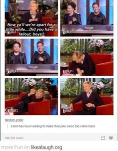 LOL Ellen has been waiting to make that joke since Fallout Boys came back hahahaha