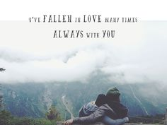 I've #fallen in #love many times #always with #you.