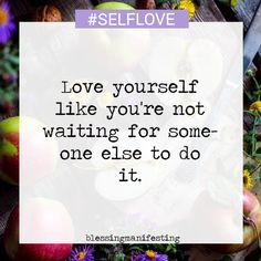 #Selflove | #selflovequotes | wisdom | inspiration | love yourself | quote