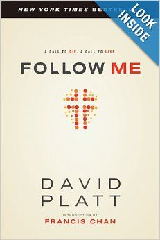 Follow Me: A Call to Die. A Call to Live.: David Platt, Francis Chan: 9781414373287: Amazon.com: Books