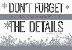 Craft Show Series Part 3: Don't Forget the Details