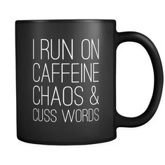 I run on caffeine chaos & cuss words coffee mug