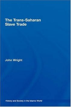 The Trans-Saharan Slave Trade (History and Society in the Islamic World) John Wright, Islamic World, Nonfiction, Kindle, My Books, Investing, January 28, History, Reading