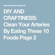 DIY AND CRAFTINESS: Clean Your Arteries By Eating These 10 Foods Page 2