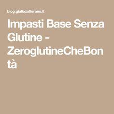 Impasti Base Senza Glutine - ZeroglutineCheBontà