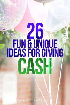 26 unique ideas to give cash as a gift  http://christianpf.com/ways-to-give-cash/