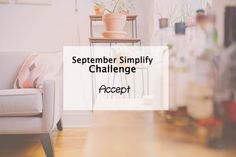Simplify my life challenge - accept. Learn acceptance and reduce stress in your life