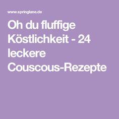 Oh du fluffige Köstlichkeit - 24 leckere Couscous-Rezepte