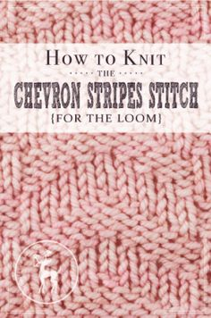 How to Knit the Chevron Stripes Stitch for the Loom | Vintage Storehouse & Co.