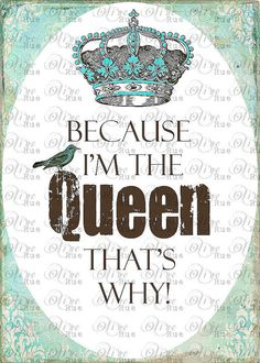 Digital Download No 144 Because I'm the Queen Print by OliveRue, $1.65