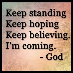 Stand, hope, and believe for Jesus is soon to return. Are you ready? Religious Quotes, Spiritual Quotes, Spiritual Life, Spiritual Growth, Quotes About God, Quotes To Live By, Nice Quotes, Random Quotes, Awesome Quotes