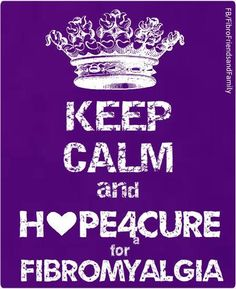 KEEP CALM AND HOPE FOR A CURE FOR FIBROMYALGIA