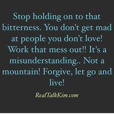 Stop holding on to that bitterness. You don't get mad at people you don't love! Work that mess out! It's a misunderstanding. Not a mountain! Mad Quotes, Great Quotes, Life Quotes, Dont Get Mad, Dont Love, Ending A Relationship, Relationship Quotes, Relationships, Bitter People Quotes