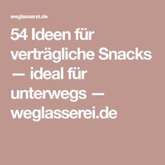 54 Ideen für verträgliche Snacks — ideal für unterwegs — weglasserei.de