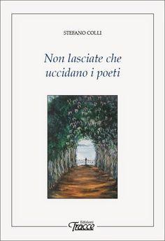 """""""Non lasciate che uccidano i poeti"""": la recensione di Fiorella Cappelli al libro di Stefano Colli su www.aphorism.it"""