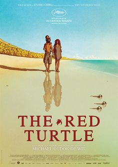 One of the most beautiful movies I have ever seen. And without words. The Red Turtle, reg. Michael Dudok de Wit