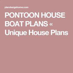 PONTOON HOUSE BOAT PLANS « Unique House Plans