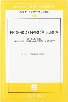 Federico García Lorca : saggi critici nel cinquantenario della morte / Manuel Fernández-Montesinos García ... [et al.] ; a cura di Gabriele Morelli - Fasano (Italia) : Schena, imp. 1988