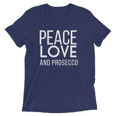 Peace, Love + Prosecco T-shirt