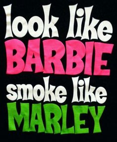 Womens Funny Weed Shirt - look like BARBIE smoke like MARLEY - Rasta - Marijuana