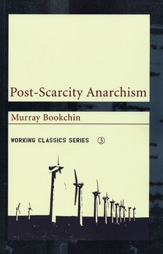 "Post-Scarcity Anarchism by Murray Bookchin ... In this series of essays, Bookchin balances his ecological and anarchist vision with the promising opportunities of a ""post-scarcity"" era. Technological advances during the 20th century have expanded production in the pursuit of corporate profit at the expense of human need and ecological sustainability. New possibilities for human freedom must combine an ecological ..."