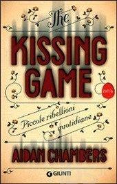 The kissing game. Piccole ribellioni quotidiane, Aidan Chambers