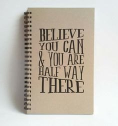 Believe you can and you are half way there by JournalandCompany